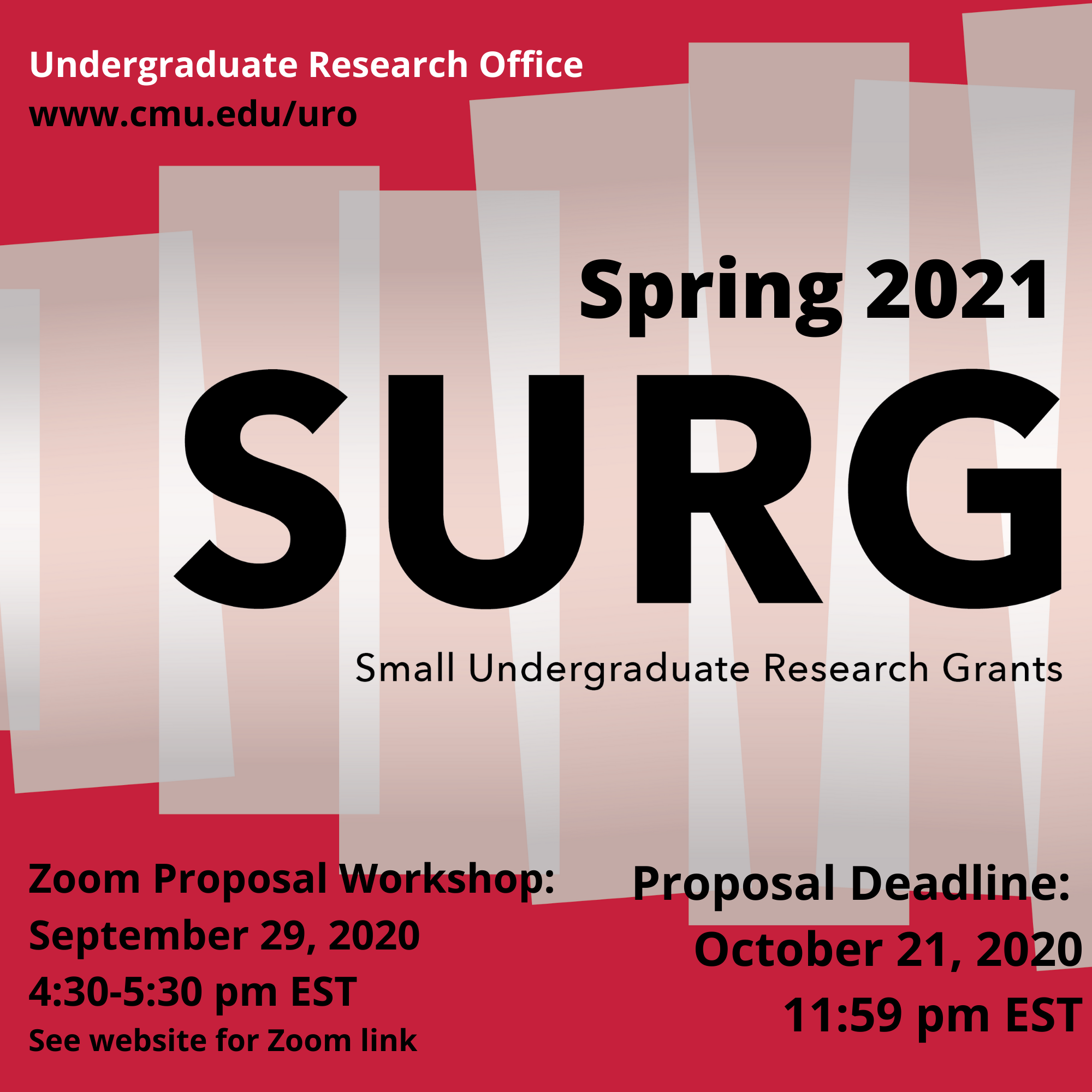 SURG poster. Reads: Undergraduate Research Office www.cmu.edu/uro Spring 2021 SURG Small Undergraduate Research Grants Zoom Proposal Workshop September 29, 2020 4:30-5:30 pm EST See website for Zoom link Proposal Deadline October 21, 2020 11:59 pm EST