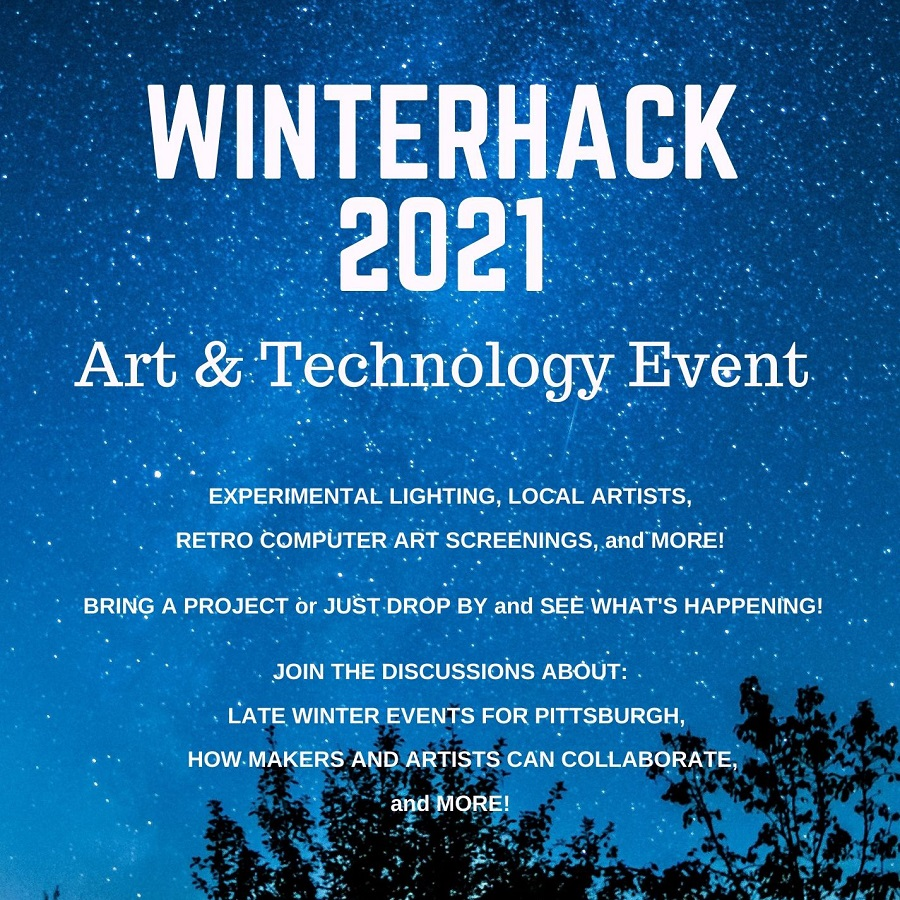 Image of starry night sky that reads Winterhack 2021 Art & Technology Event experimental lighting, local artists, retro computer art screenings, and more! bring a project or just drop by and see what's happening! join the discussions about: late winter events for pittsburgh, how makers and artists can collaborate, and more!